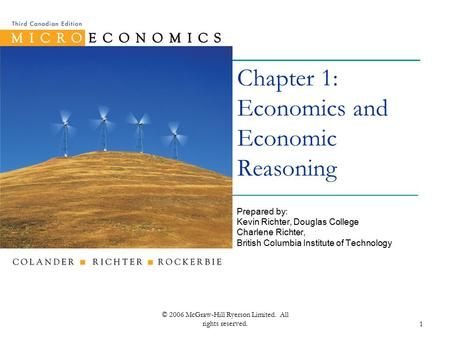 © 2006 McGraw-Hill Ryerson Limited. All rights reserved.1 Chapter 1: Economics and Economic Reasoning Prepared by: Kevin Richter, Douglas College Charlene.