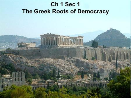 Ch 1 Sec 1 The Greek Roots of Democracy
