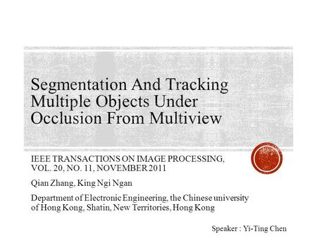 IEEE TRANSACTIONS ON IMAGE PROCESSING, VOL. 20, NO. 11, NOVEMBER 2011 Qian Zhang, King Ngi Ngan Department of Electronic Engineering, the Chinese university.