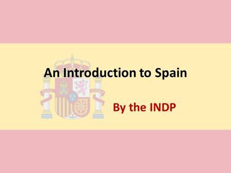 An Introduction to Spain By the INDP. Key Facts The Spanish name for Spain is España The population of Spain in 2012 was about 47 million The currency.
