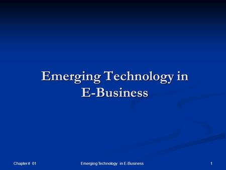 Chapter # 01 1 Emerging Technology in E-Business.