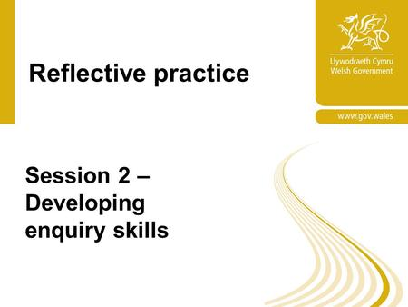 Reflective practice Session 2 – Developing enquiry skills.