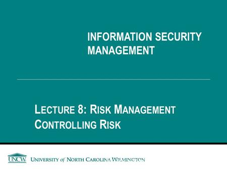 Lecture 8: Risk Management Controlling Risk