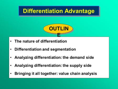 Differentiation Advantage The nature of differentiation Differentiation and segmentation Analyzing differentiation: the demand side Analyzing differentiation: