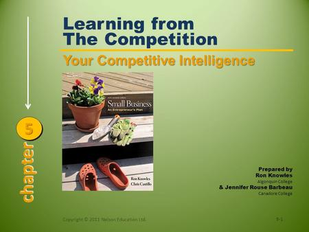Your Competitive Intelligence Learning from The Competition 5-1 Copyright © 2011 Nelson Education Ltd. chapter 55 Prepared by Ron Knowles Algonquin College.