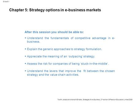 Slide 5.1 Tawfik Jelassi and Albrecht Enders, Strategies for e-Business, 2 nd edition, © Pearson Education Limited 2008 Chapter 5: Strategy options in.