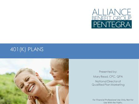 401(K) PLANS Presented by: Mary Read, CPC, QPA National Director of Qualified Plan Marketing For Financial Professional Use Only. Not For Use With the.
