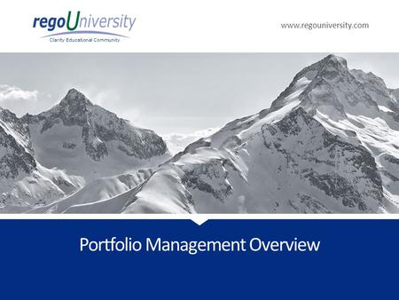 Www.regouniversity.com Clarity Educational Community Portfolio Management Overview.