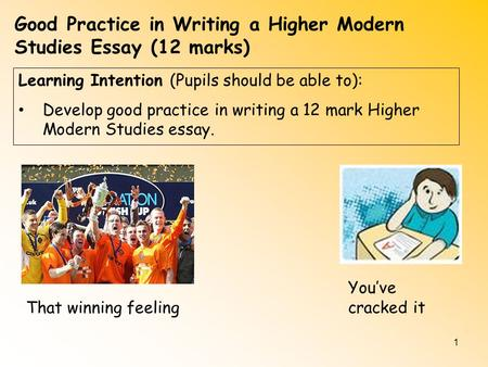 1 Learning Intention (Pupils should be able to): Develop good practice in writing a 12 mark Higher Modern Studies essay. Good Practice in Writing a Higher.