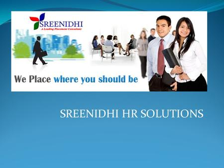SREENIDHI HR SOLUTIONS. COMPANY PROFILE Sreenidhi HR Solutions, is the part of Srinidhi Associates since 2010 located with its head office at vijayawada.