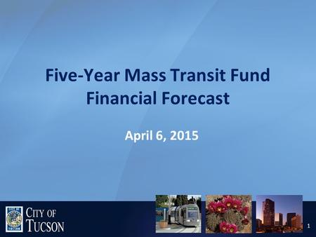 Five-Year Mass Transit Fund Financial Forecast April 6, 2015 1.