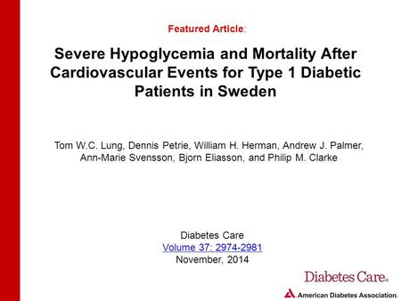 Severe Hypoglycemia and Mortality After Cardiovascular Events for Type 1 Diabetic Patients in Sweden Featured Article: Tom W.C. Lung, Dennis Petrie, William.