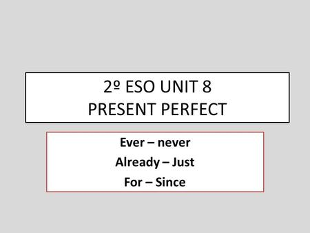 2º ESO UNIT 8 PRESENT PERFECT