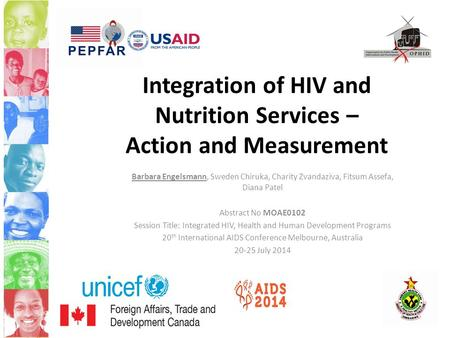 Integration of HIV and Nutrition Services – Action and Measurement Barbara Engelsmann, Sweden Chiruka, Charity Zvandaziva, Fitsum Assefa, Diana Patel Abstract.