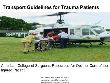 Dr. Aidah Abu El Soud Alkaissi Anaesthesia and Intensive Care Department University Hospital Sweden Transport Guidelines for Trauma Patients American College.