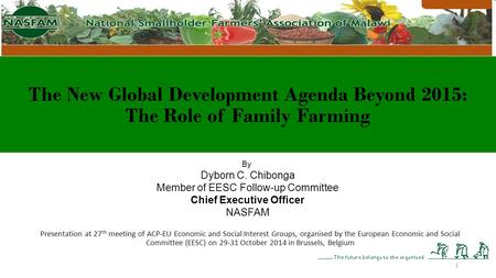 The New Global Development Agenda Beyond 2015: The Role of Family Farming Presentation at 27 th meeting of ACP-EU Economic and Social Interest Groups,