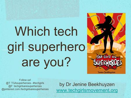 Which tech girl superhero are you? by Dr Jenine Beekhuyzen  Follow TGAsuperheroes - techgirlsaresuperheroes.