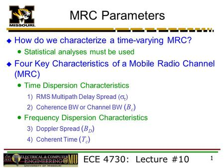 ECE 4730: Lecture #10 1 MRC Parameters  How do we characterize a time-varying MRC?  Statistical analyses must be used  Four Key Characteristics of a.