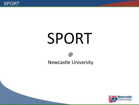 Newcastle University. SPORT Welcome to the Centre for Physical Recreation & Sport.