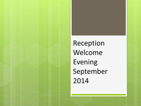 Reception Welcome Evening September 2014. Hedgehog Class so far…