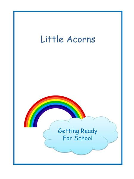 Little Acorns Getting Ready For School. Personal, Social and Emotional Development Play board games that involve taking turns Read stories and play with.