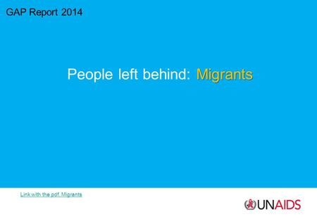 GAP Report 2014 Migrants People left behind: Migrants Link with the pdf, Migrants.