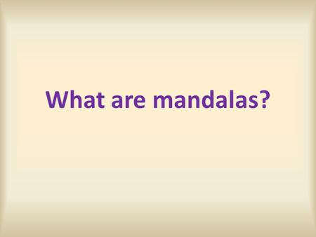 What are mandalas?.