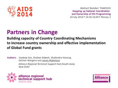 Abstract Number: THAE0103 Stepping up National Coordination and Ownership of HIV Programming 24 July 2014  14:30-16:00  Plenary 3 Partners in Change.