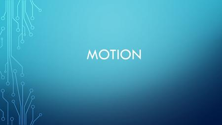 MOTION. M1. WHAT IS MOTION? Motion occurs whenever something changes position. To tell if something is changing position, you need a point of reference.