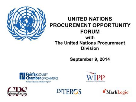 UNITED NATIONS PROCUREMENT OPPORTUNITY FORUM with The United Nations Procurement Division September 9, 2014.
