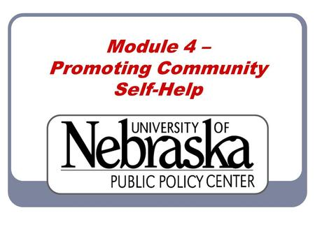 Module 4 – Promoting Community Self-Help. Module 4 Promoting Community Self-Help 2 Community Participation Community participation helps establish ownership.