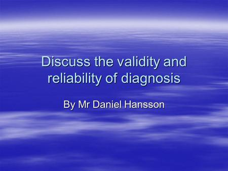 Discuss the validity and reliability of diagnosis