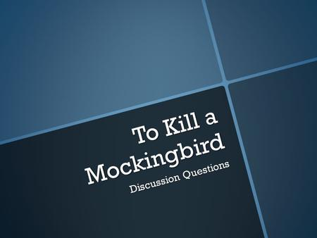 To Kill a Mockingbird Discussion Questions.