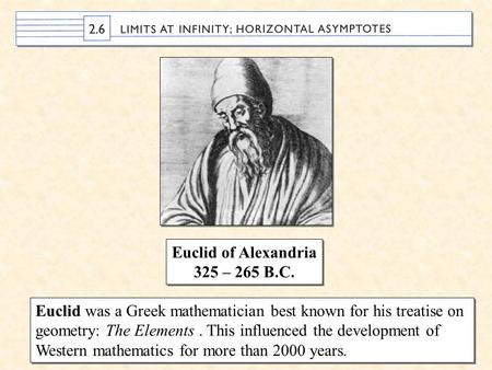 Euclid was a Greek mathematician best known for his treatise on geometry: The Elements. This influenced the development of Western mathematics for more.