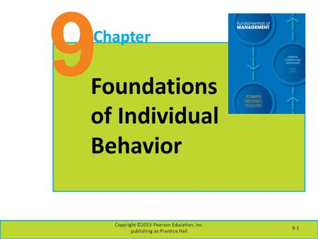 9 Chapter Foundations of Individual Behavior Copyright ©2013 Pearson Education, Inc. publishing as Prentice Hall 9-1.