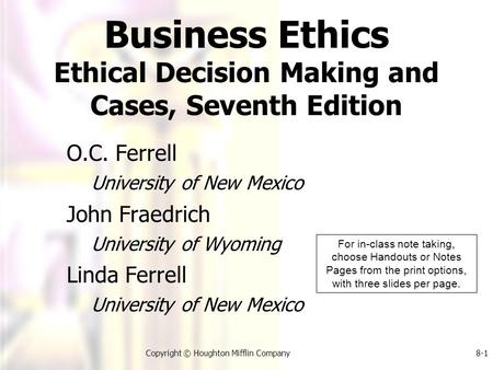 Copyright © Houghton Mifflin Company8-1 O.C. Ferrell University of New Mexico John Fraedrich University of Wyoming Linda Ferrell University of New Mexico.