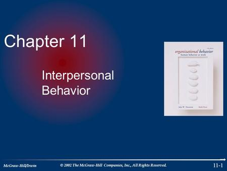 McGraw-Hill/Irwin © 2002 The McGraw-Hill Companies, Inc., All Rights Reserved. 11-1 Chapter 11 Interpersonal Behavior.