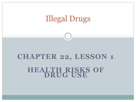 Chapter 22, Lesson 1 Health risks of drug use
