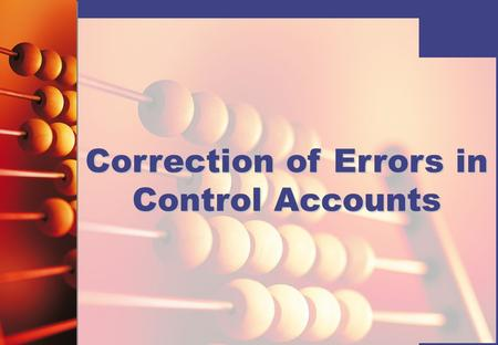 Correction of Errors in Control Accounts. © Hodder Education 2008 How are errors identified in control accounts? Bookkeeping errors are more easily detected.