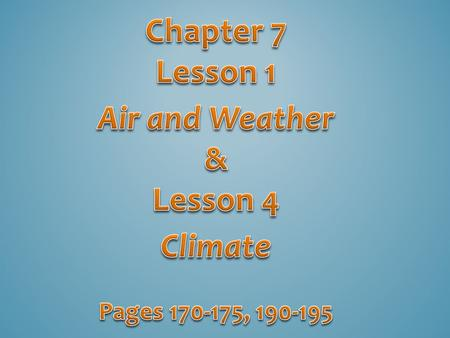 Chapter 7 Lesson 1 Air and Weather & Lesson 4 Climate