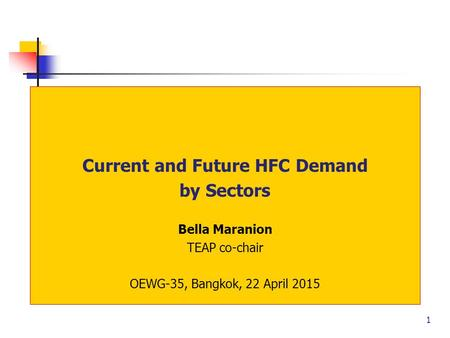 1 Current and Future HFC Demand by Sectors Bella Maranion TEAP co-chair OEWG-35, Bangkok, 22 April 2015.