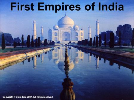 First Empires of India Copyright © Clara Kim 2007. All rights reserved.