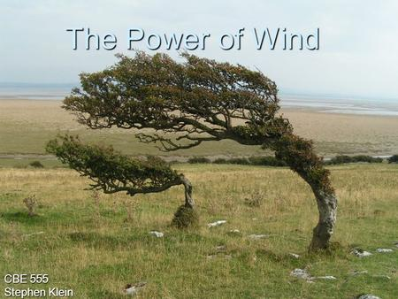 The Power of Wind CBE 555 Stephen Klein. History  5000 BC : Propel ships  200 BC Windmills in China pumping water Windmills in China pumping water Persia.