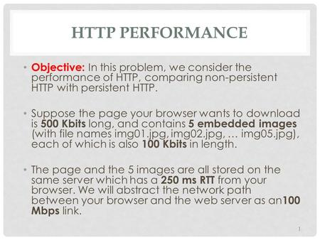 HTTP Performance Objective: In this problem, we consider the performance of HTTP, comparing non-persistent HTTP with persistent HTTP. Suppose the page.