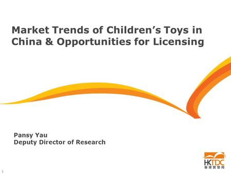 1 Market Trends of Children's Toys in China & Opportunities for Licensing Pansy Yau Deputy Director of Research.