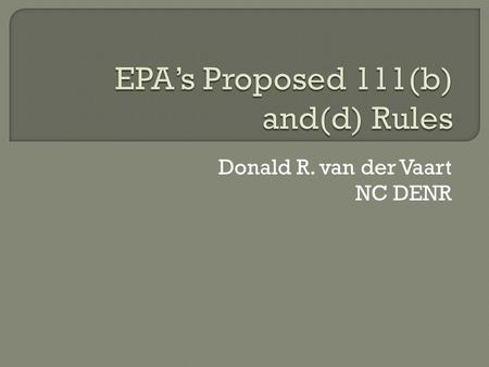 Donald R. van der Vaart NC DENR.  New Sources – 111(b)  Existing Sources – 111(d)