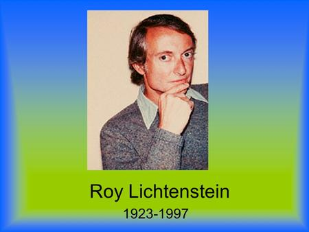 Roy Lichtenstein 1923-1997.