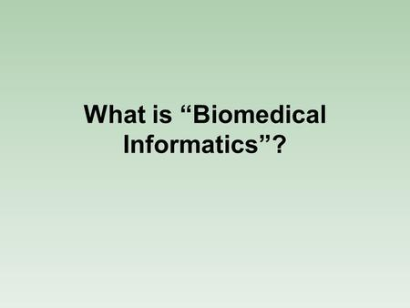 "What is ""Biomedical Informatics""?. www.amia.org Biomedical Informatics Biomedical informatics (BMI) is the interdisciplinary field that studies and pursues."