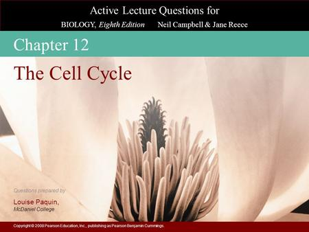 Chapter 12 The Cell Cycle Copyright © 2008 Pearson Education, Inc., publishing as Pearson Benjamin Cummings.