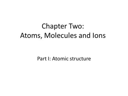 Chapter Two: Atoms, Molecules and Ions